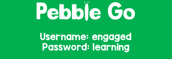 click here for Pebble Go, Username: engaged & Password: learning