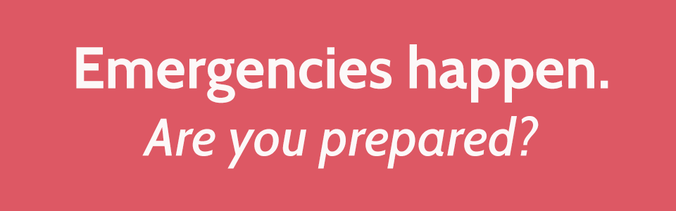 Emergencies happen. Are you prepared?