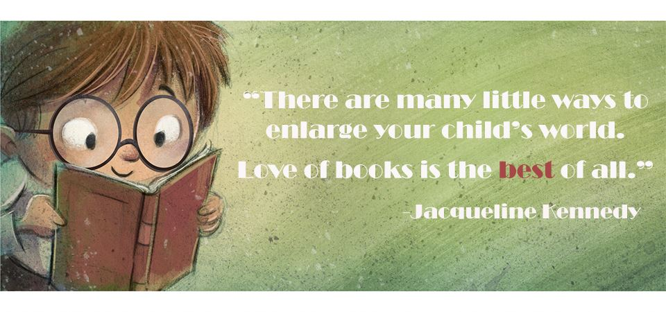 There are may ways to instill the love of learning.  Love of books id the best of all. By Jacqueline Kennedy