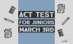 ACT test for Juniors on March 3rd